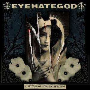 News RELEASES EYEHATEGOD: A HISTORY OF NOMADIC BEHAVIOR