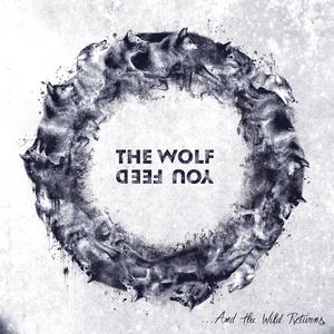 Album THE WOLF YOU FEED …and The Wild Returns (2020)