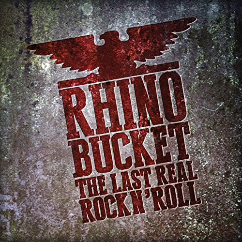 Album RHINO BUCKET The Last Real Rock N' Roll (2017)