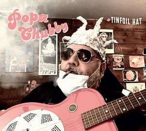 Album POPA CHUBBY Tin Foil Hat (2021)